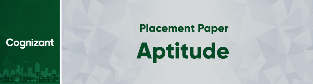 Cognizant Placement Paper Aptitude Set 1 Geeksforgeeks