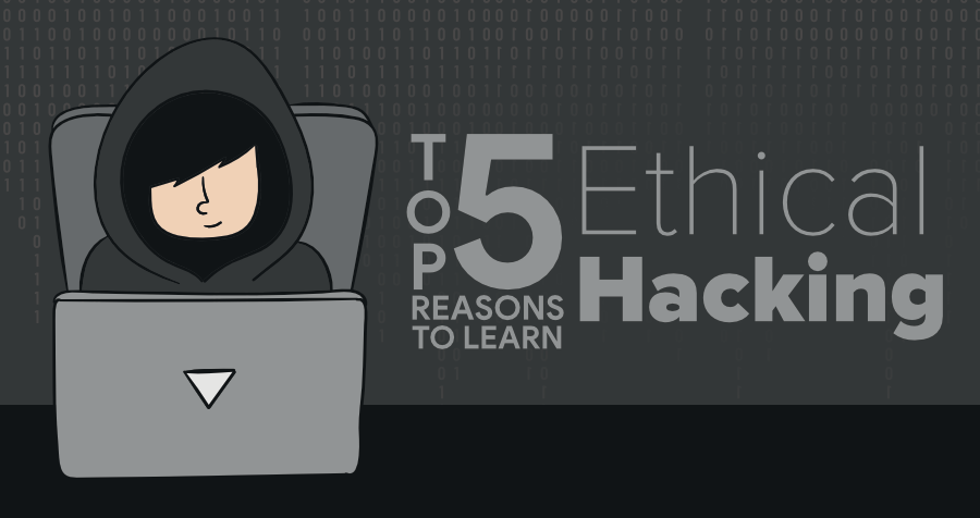 Top-5-Reasons-to-Learn-Ethical-Hacking