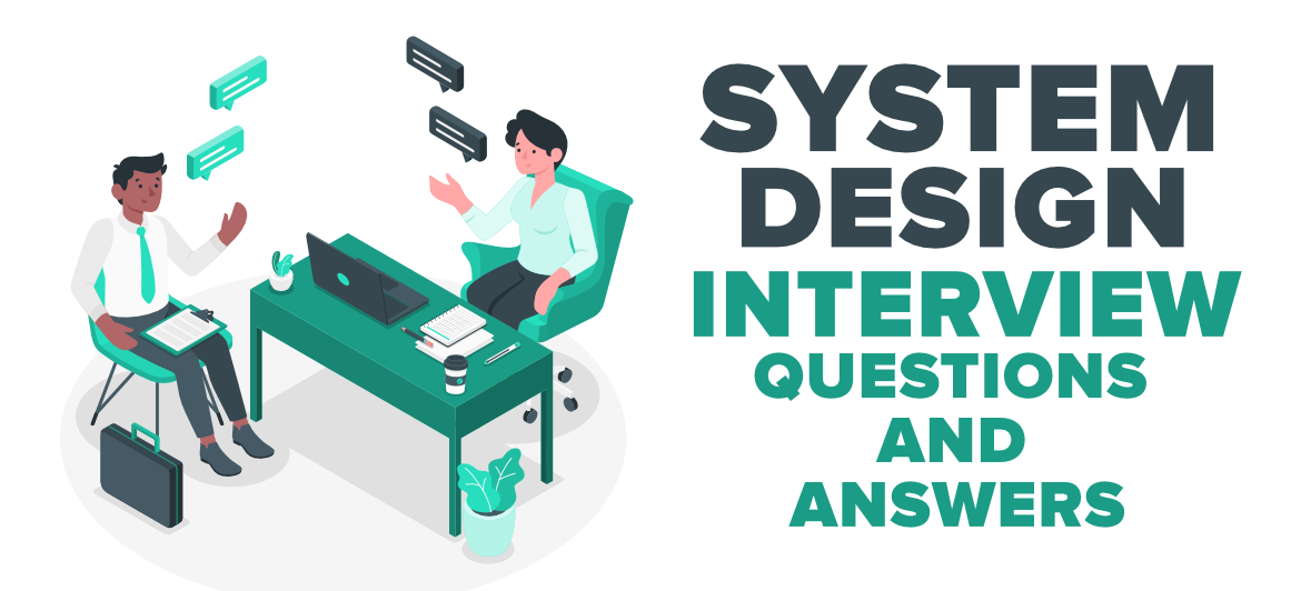 Top 10 System Design Interview Questions And Answers Geeksforgeeks