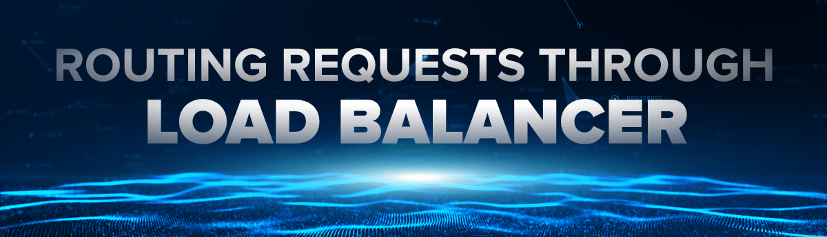 Routing-requests-through-Load-Balancer