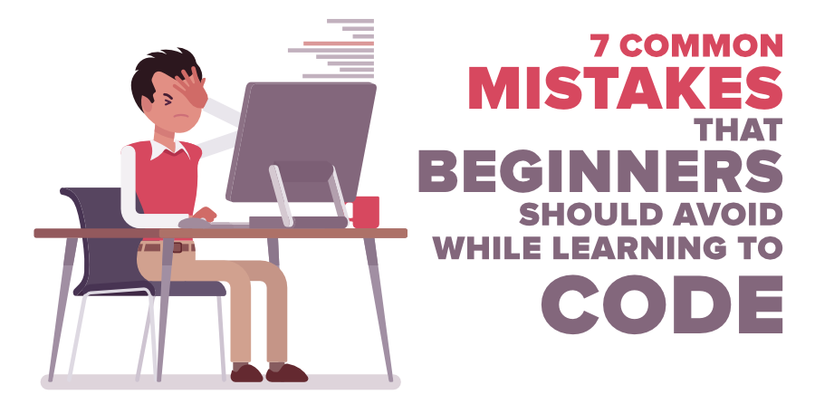 7-Common-Mistakes-That-Beginners-Should-Avoid-While-Learning-to-Code
