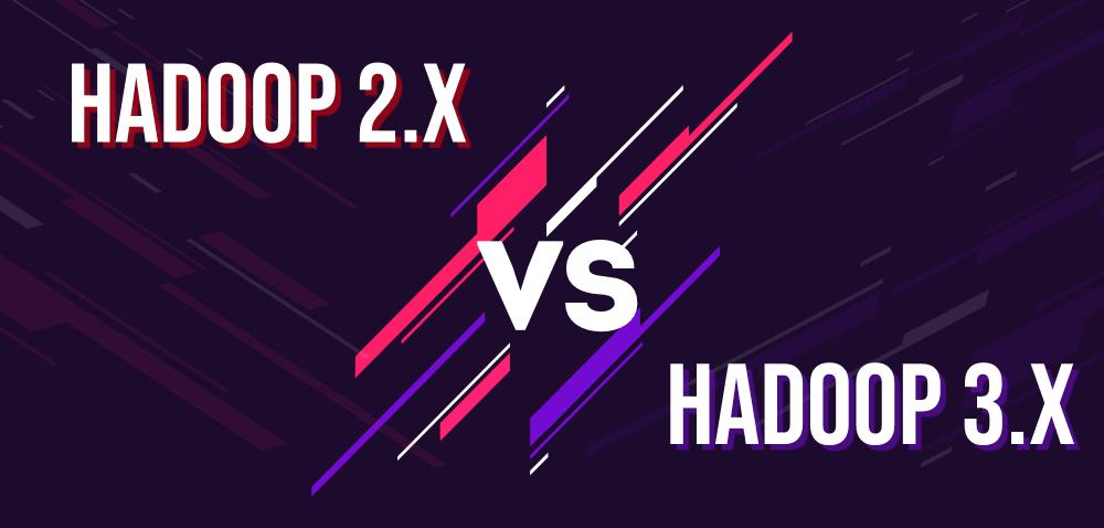 Hadoop 2.X vs 3.X