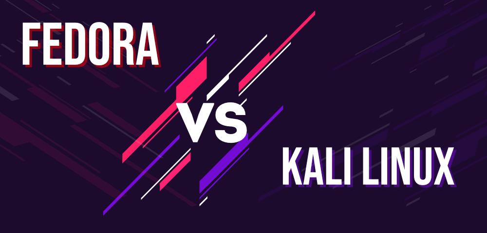 Fedora vs Kali Linux