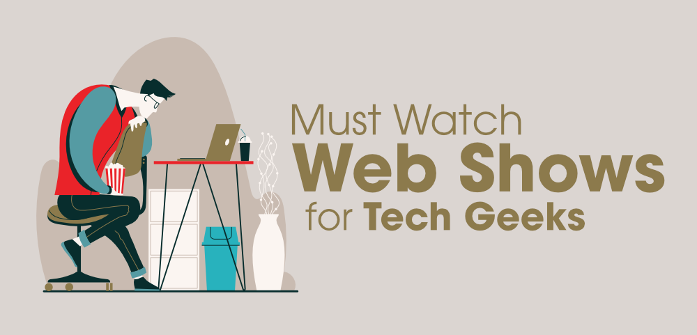 7-Must-Watch-Web-Shows-for-Tech-Geeks