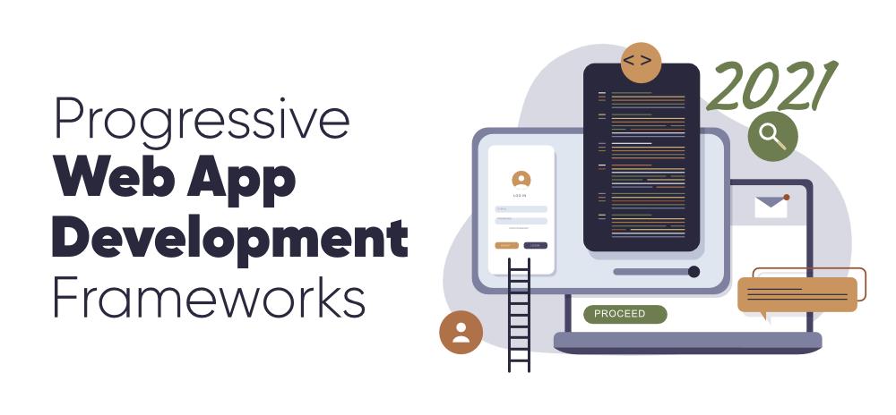 7-Progressive-Web-App-Development-Frameworks-to-Know-in-2021