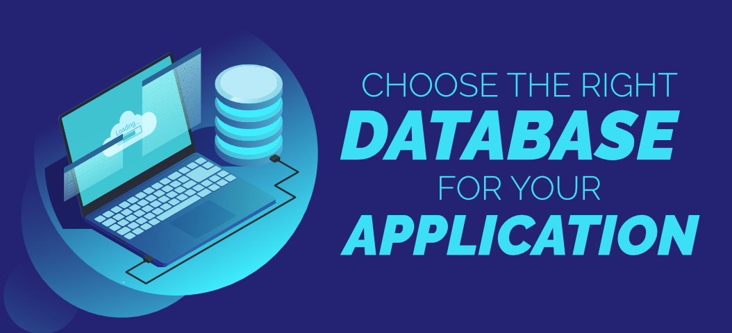 How to Choose The Right Database for Your Application