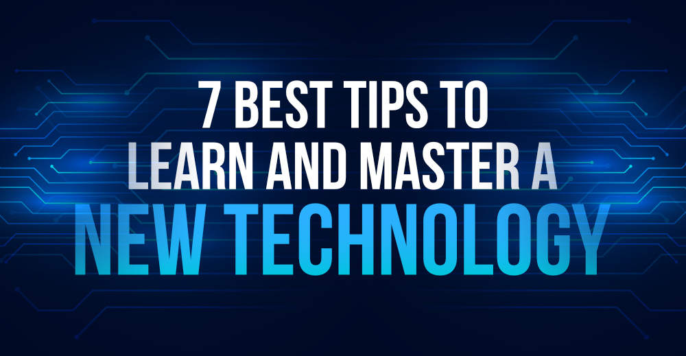 7-Best-Tips-to-Learn-and-Master-a-New-Technology