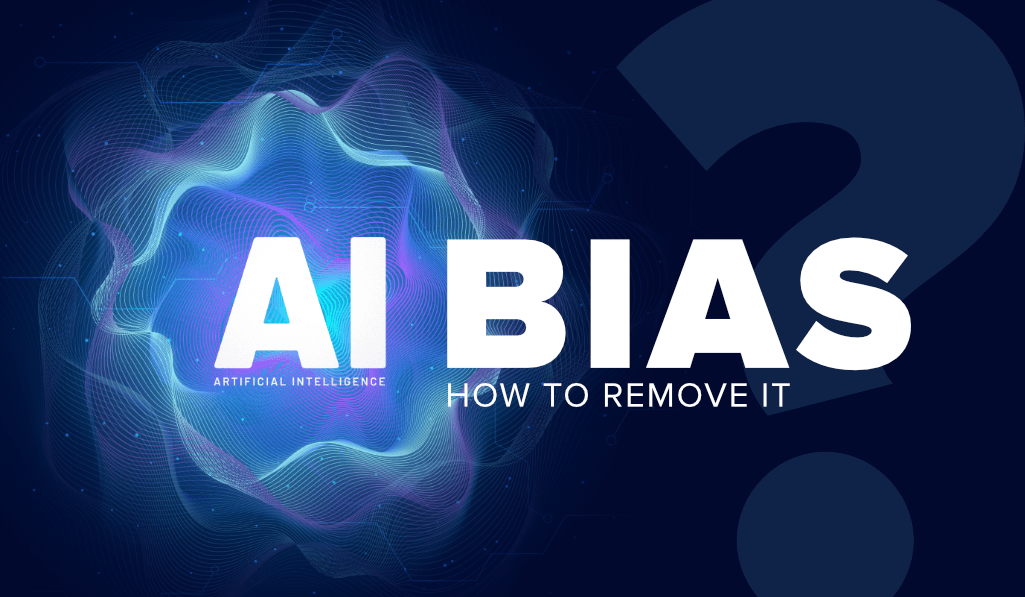What-is-Artificial-Intelligence-Bias-and-How-to-Remove-it