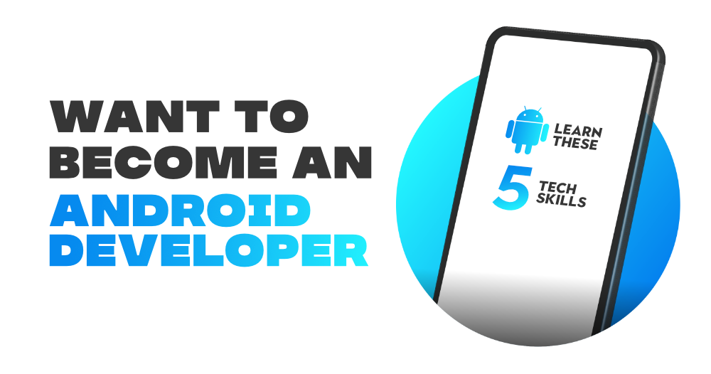 Want-to-Become-an-Android-Developer-Learn-these-5-Tech-Skills