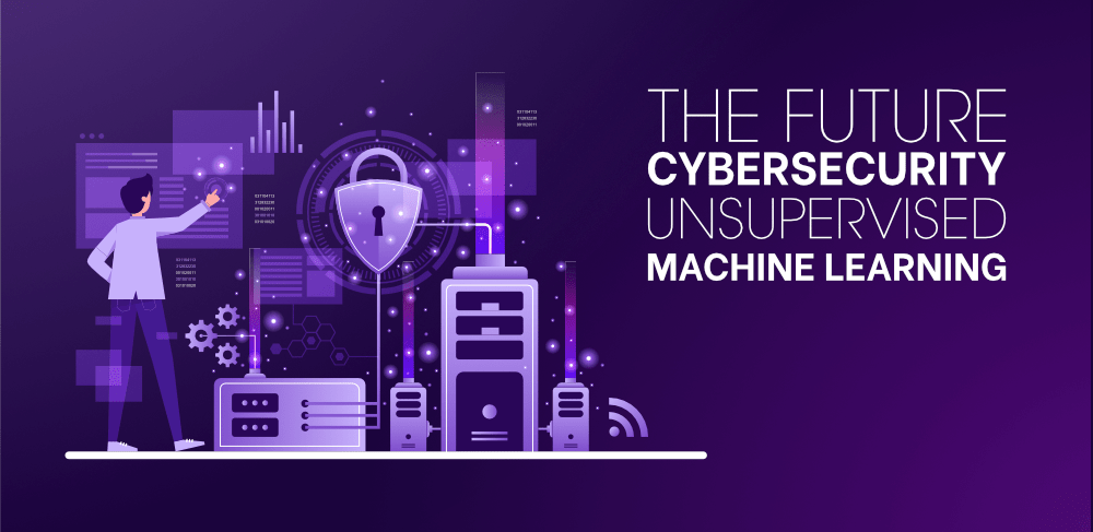 Unsupervised-Machine-Learning-–-The-Future-of-Cybersecurity