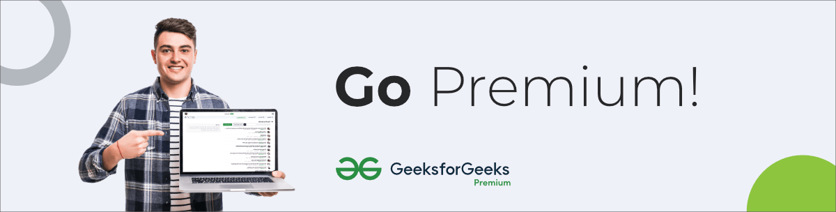Try out the all-new GeeksforGeeks Premium!