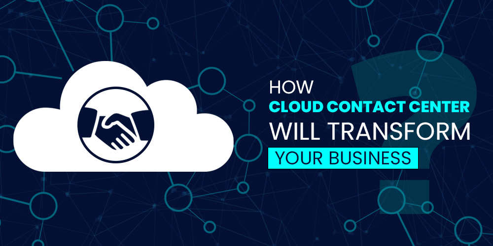 How-Cloud-Contact-Center-Will-Transform-Your-Business