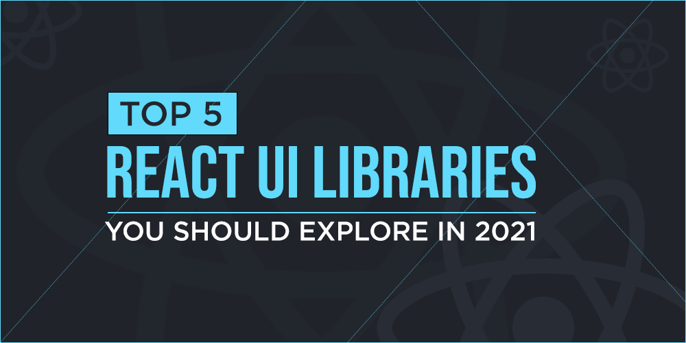 Top-5-React-UI-Libraries-You-Should-Explore-in-2021