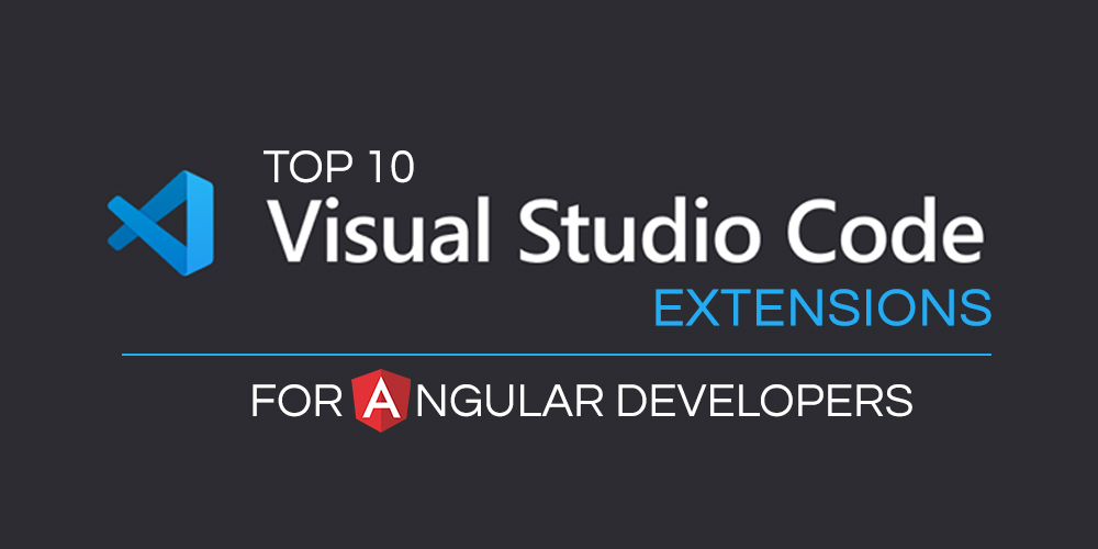 Top-10-VS-Code-Extensions-For-Angular-Developers