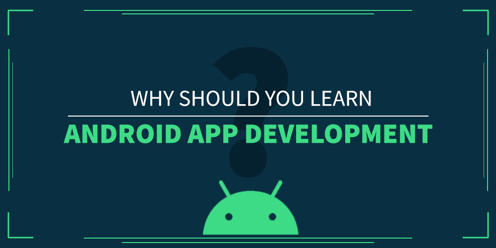 Why-Should-You-Learn-Android-App-Development