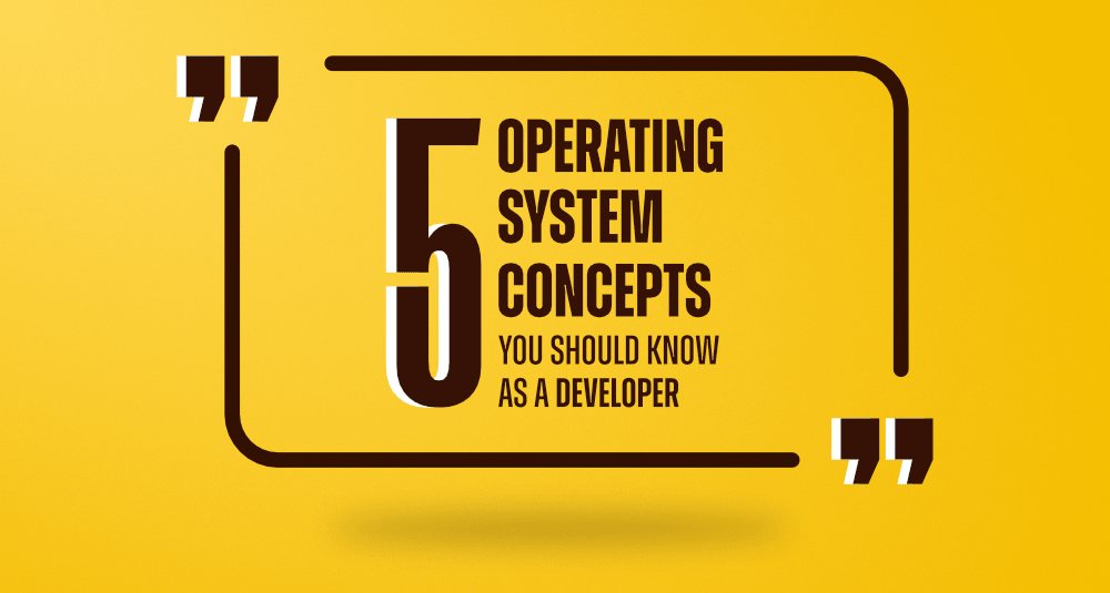 5-Operating-System-Concepts-You-Should-Know-As-a-Developer
