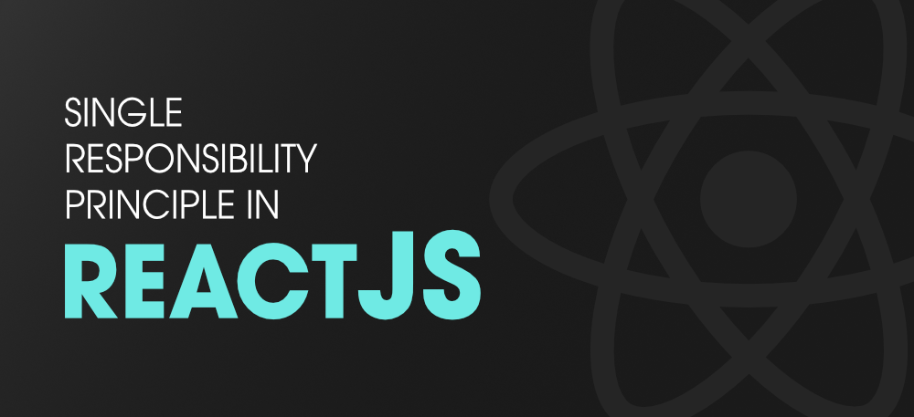 How-To-Use-Single-Responsibility-Principle-in-ReactJS