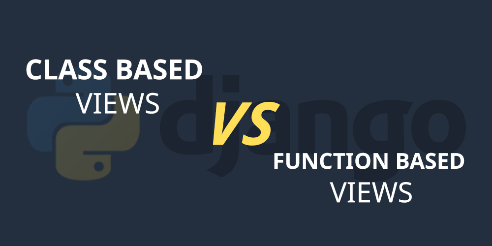 Class-Based-vs-Function-Based-Views