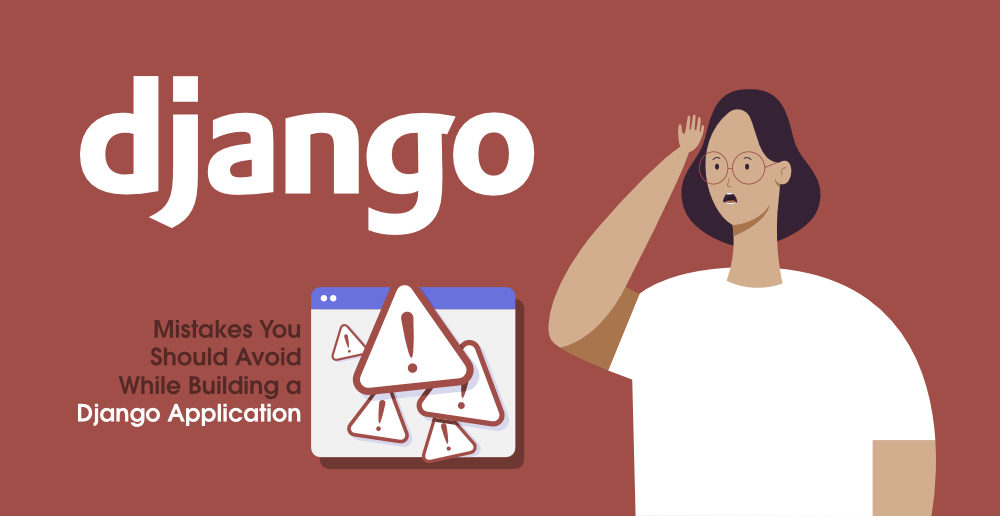 7-Mistakes-You-Should-Avoid-While-Building-a-Django-Application
