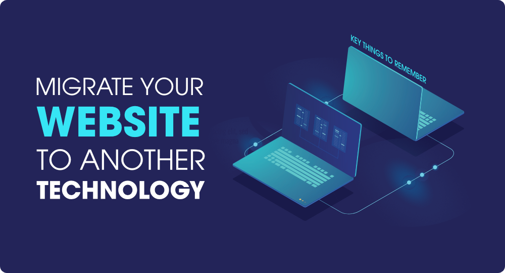 Key-Things-to-Remember-Before-You-Migrate-Your-Website-To-Another-Technology