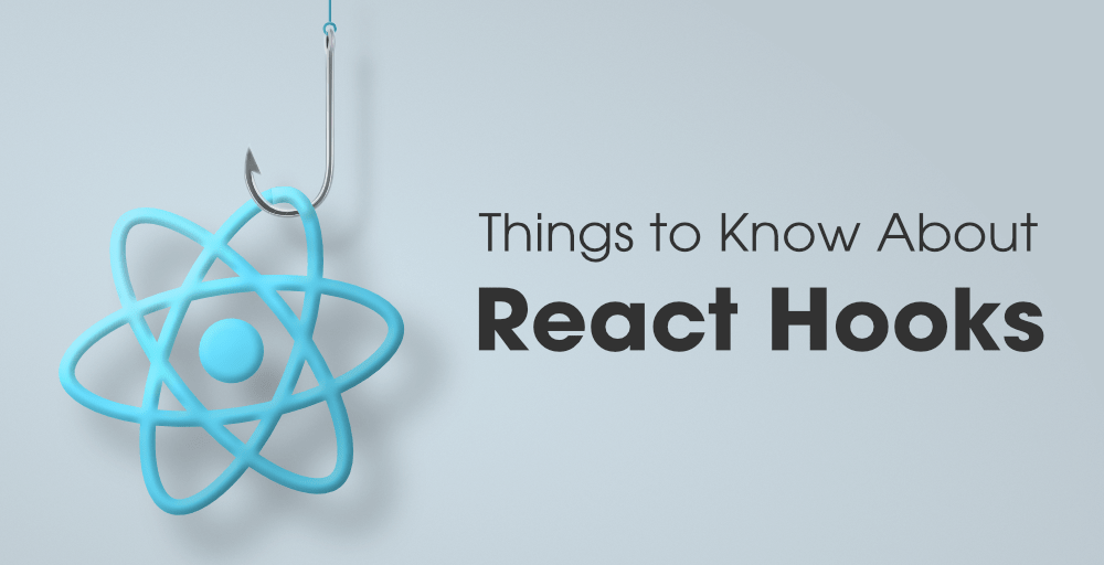 Things-You-Should-Know-About-React-Hooks