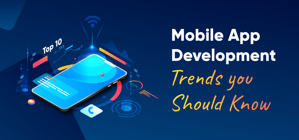 Top-10-Mobile-App-Development-Trends-You-Should-Know