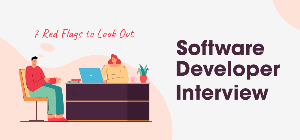 7-Red-Flags-to-Look-Out-for-During-a-Software-Developer-Interview