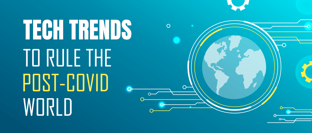 7-Tech-Trends-Expected-to-Rule-in-the-Post-Covid-World