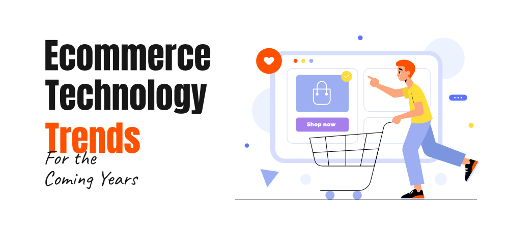 Top-7-Ecommerce-Technology-Trends-For-the-Coming-Years