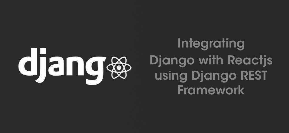 Integrating-Django-with-Reactjs-using-Django-REST-Framework