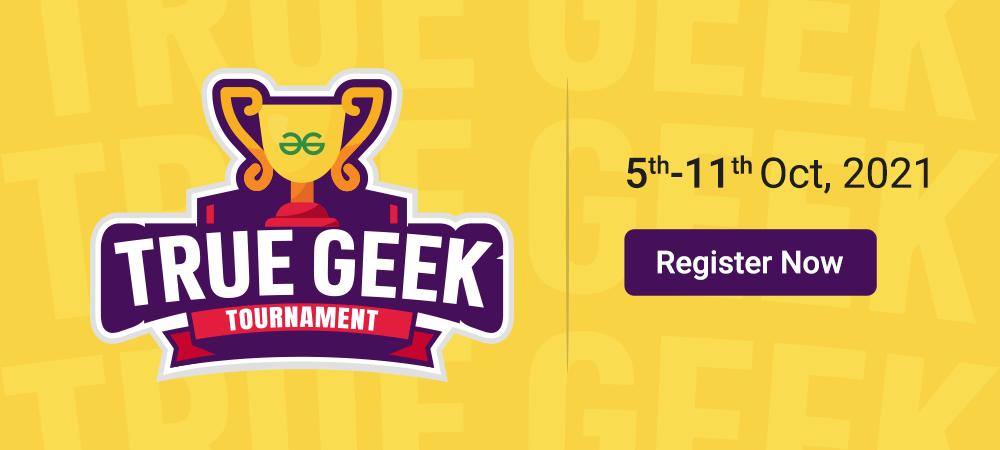 GeeksforGeeks True Geek Tournament – 7 Days Marathon to Earn the 'True Geek' Title!
