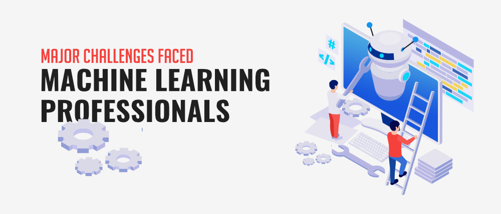7-Major-Challenges-Faced-By-Machine-Learning-Professionals