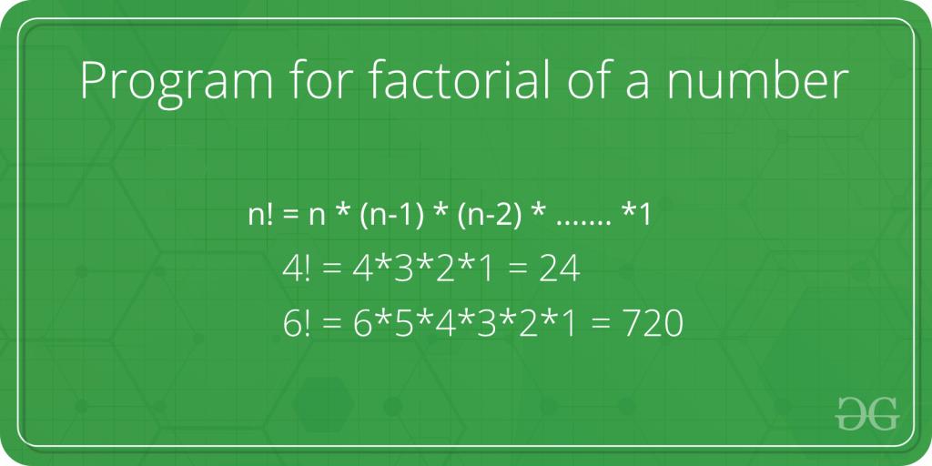 Program for factorial of a number - GeeksforGeeks