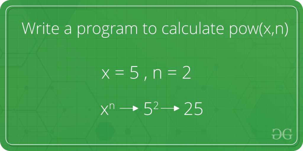 Write a program to calculate pow(x,n) - GeeksforGeeks