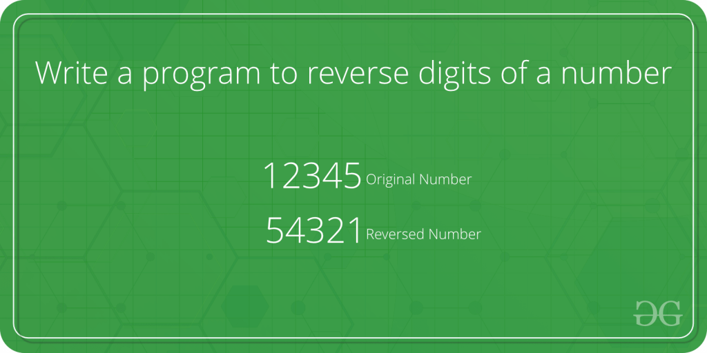 Write a program to reverse digits of a number - GeeksforGeeks
