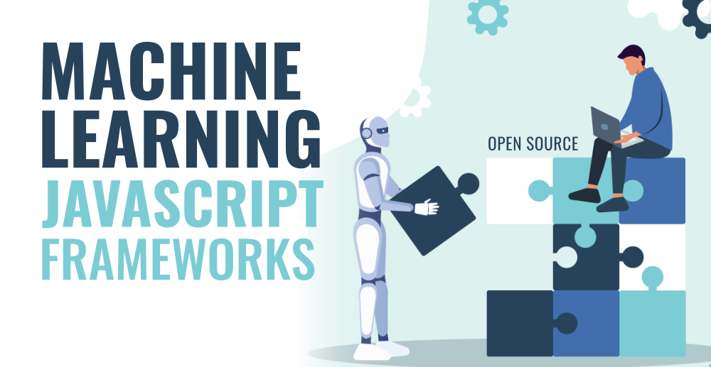 6 Most Popular and Open-Source Machine Learning JavaScript Frameworks