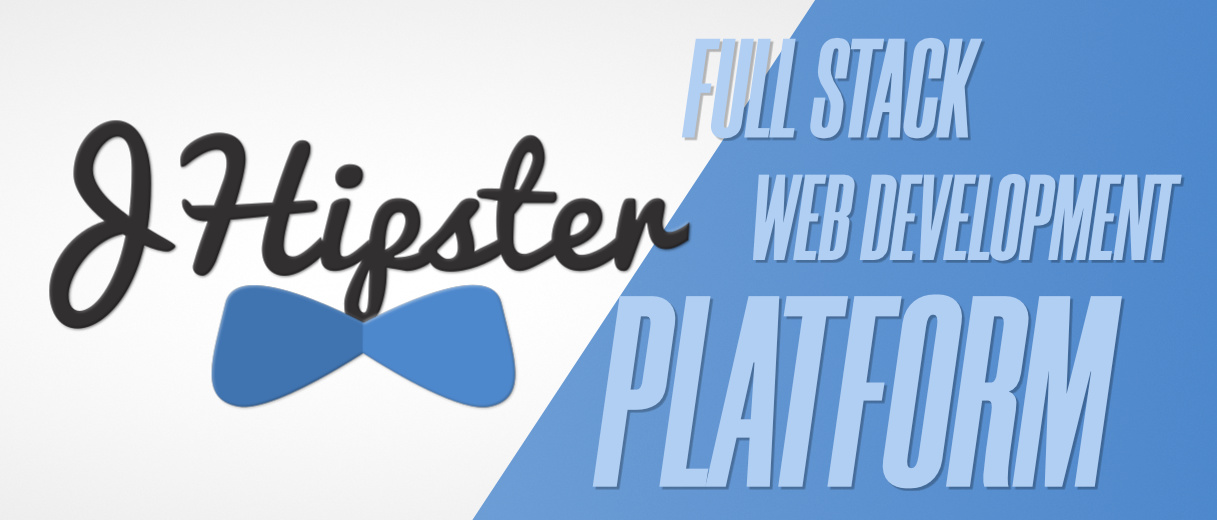 JHipster (Java Hipster) - A Full Stack Web Development Platform for the Modern Developer