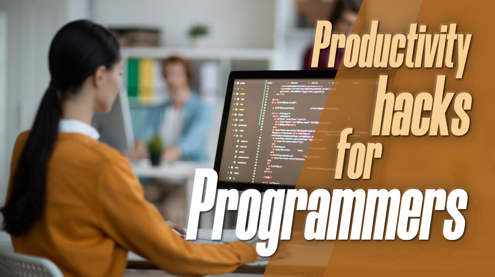5 Effective Productivity Hacks For Programmers