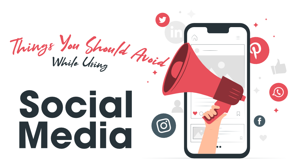 5 Things You Should Avoid While Using Social Media
