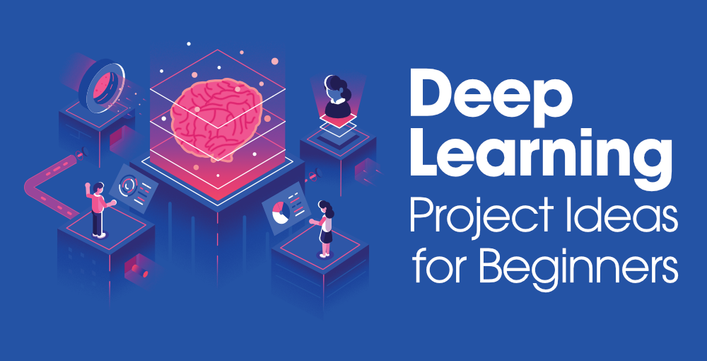 5 Deep Learning Project Ideas for Beginners