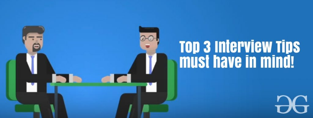 Top 3 tips an interviewee must have in mind